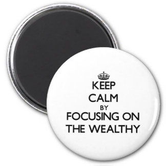 Keep Calm by focusing on The Wealthy Fridge Magnet