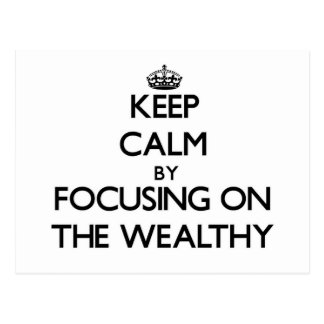 Keep Calm by focusing on The Wealthy Post Cards
