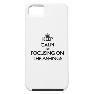 Keep Calm by focusing on Thrashings iPhone 5 Cases