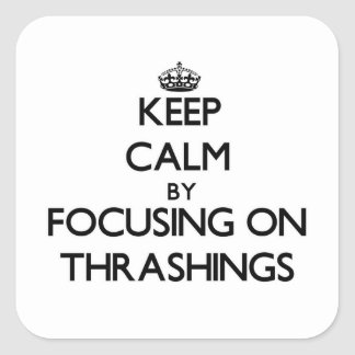 Keep Calm by focusing on Thrashings Stickers
