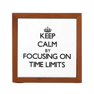Keep Calm by focusing on Time Limits Desk Organizers