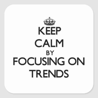 Keep Calm by focusing on Trends Square Sticker