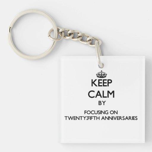 Keep Calm by focusing on Twenty-Fifth Anniversarie Acrylic Key Chains