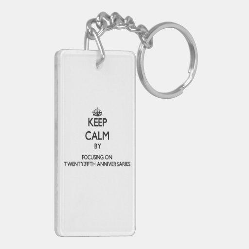 Keep Calm by focusing on Twenty-Fifth Anniversarie Rectangular Acrylic Key Chains