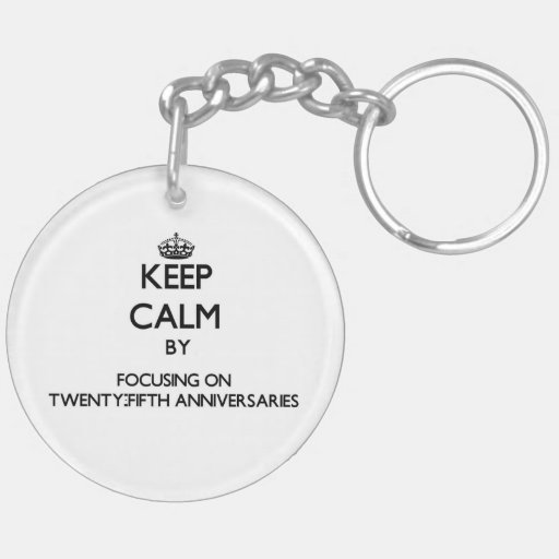 Keep Calm by focusing on Twenty-Fifth Anniversarie Acrylic Keychains