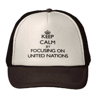 Keep Calm by focusing on United Nations Trucker Hat