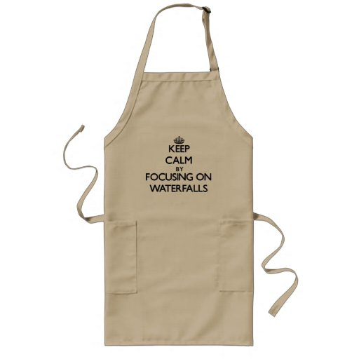 Keep Calm by focusing on Waterfalls Aprons