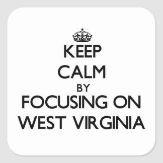 Keep Calm by focusing on West Virginia Square Sticker