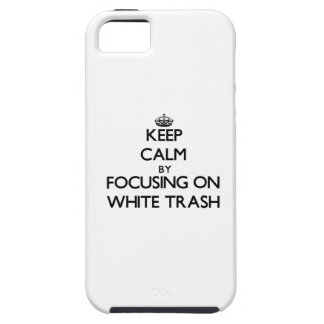 Keep Calm by focusing on White Trash iPhone 5 Cases