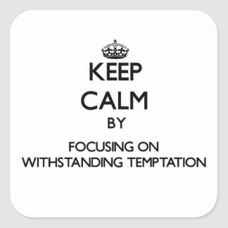 Keep Calm by focusing on Withstanding Temptation Square Sticker