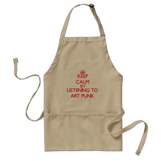 Keep calm by listening to ART PUNK Apron