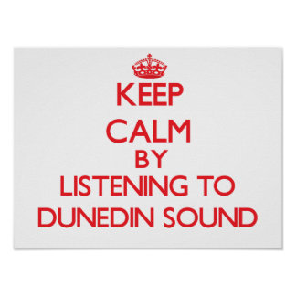 Keep calm by listening to DUNEDIN SOUND Posters