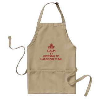 Keep calm by listening to HARDCORE PUNK Aprons