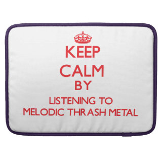 Keep calm by listening to MELODIC THRASH METAL Sleeves For MacBook Pro