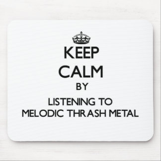 Keep calm by listening to MELODIC THRASH METAL Mouse Pad