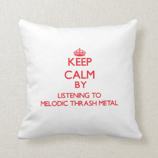 Keep calm by listening to MELODIC THRASH METAL Throw Pillows