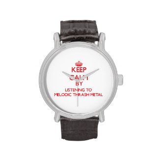 Keep calm by listening to MELODIC THRASH METAL Wristwatches