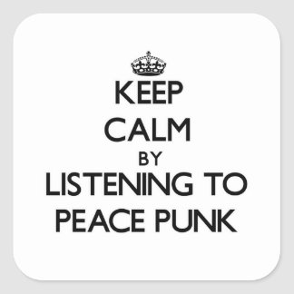 Keep calm by listening to PEACE PUNK Square Stickers