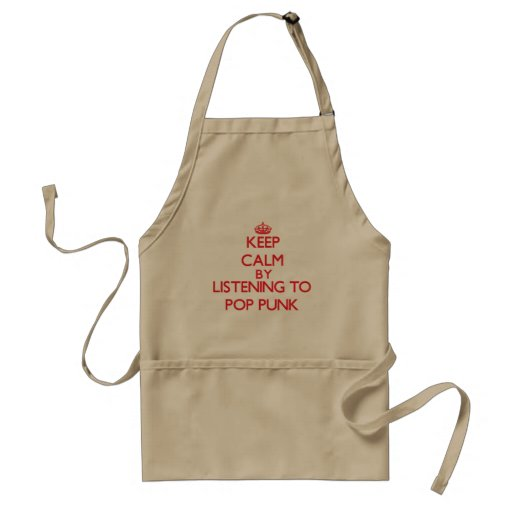 Keep calm by listening to POP PUNK Apron