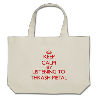 Keep calm by listening to THRASH METAL Canvas Bag
