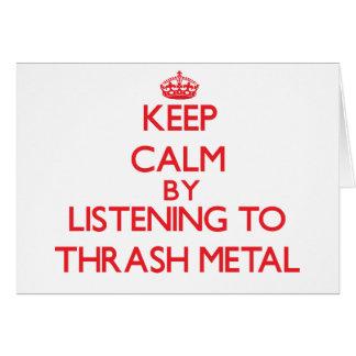 Keep calm by listening to THRASH METAL Greeting Card
