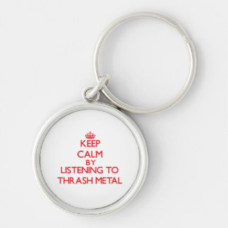 Keep calm by listening to THRASH METAL Key Chains