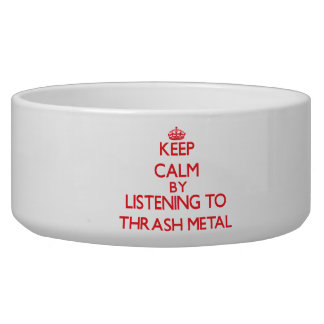 Keep calm by listening to THRASH METAL Pet Food Bowls