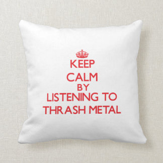 Keep calm by listening to THRASH METAL Pillow