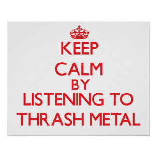 Keep calm by listening to THRASH METAL Print