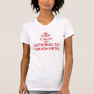 Keep calm by listening to THRASH METAL Tshirt