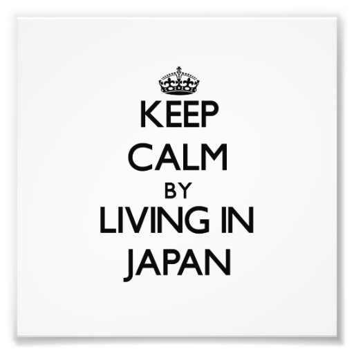 Keep Calm by Living in Japan Art Photo