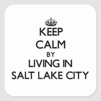 Keep Calm by Living in Salt Lake City Square Sticker