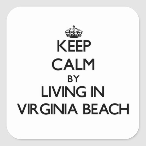 Keep Calm by Living in Virginia Beach Stickers