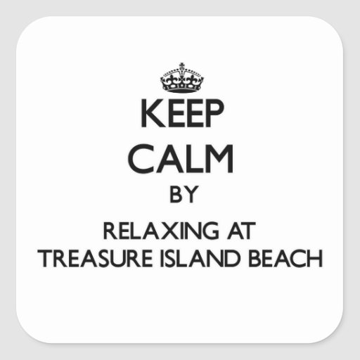Keep calm by relaxing at Treasure Island Beach Flo Square Stickers