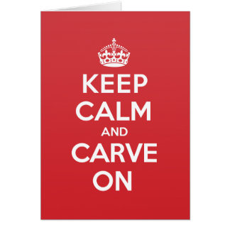Keep Calm Carve Greeting Note Card
