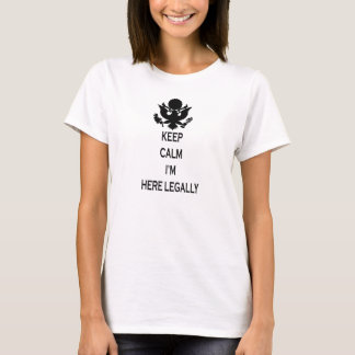 KEEP CALM I'M HERE LEGALLY SHIRTS