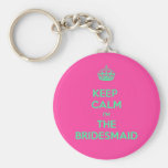 Keep Calm I'm The Bridesmaid Keychain