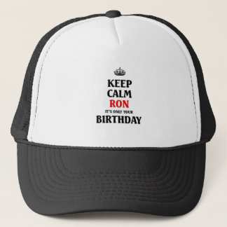 Keep calm Ron it's only your birthday Trucker Hat