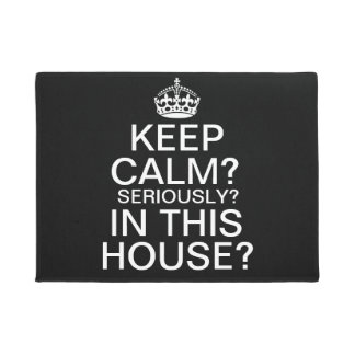 Keep Calm? Seriously? In This House? Doormat