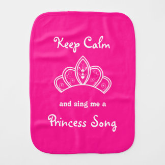 Keep Calm Sing Me a Princess Song With Pink Crown Burp Cloth