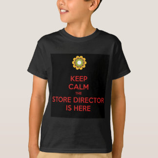 Keep Calm the Store Director is Here T-Shirt