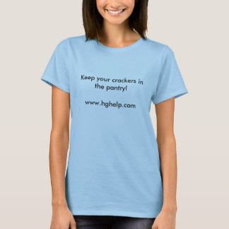 Keep your crackers in the pantry!www.hghelp.com T-Shirt