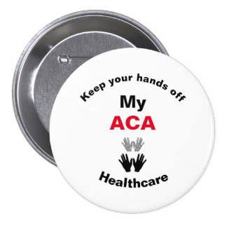 Keep Your Hands Off My ACA Healthcare Button