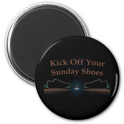 Kick Off Your Sunday Shoes Refrigerator Magnet
