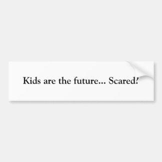 Kids are the future... Scared? Bumper Sticker
