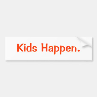 Kids Happen. Bumper Sticker