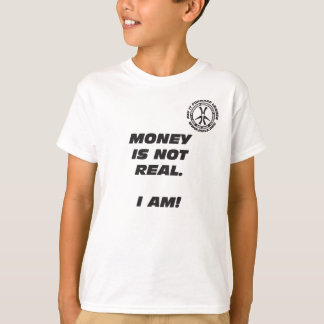 Kid's Money Is Not Real. I Am! T-Shirt