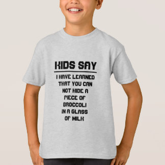 Kids say: Can not hide broccoli in glass of milk T-Shirt