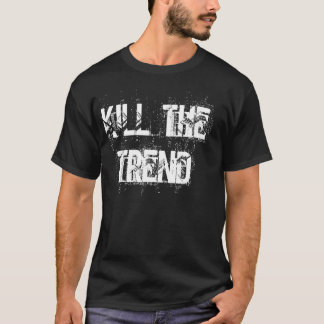 Kill The Trend T-Shirt