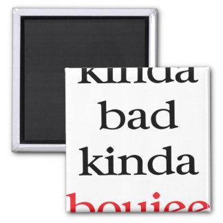 Kinda Bad Kinda Boujee Square Magnet